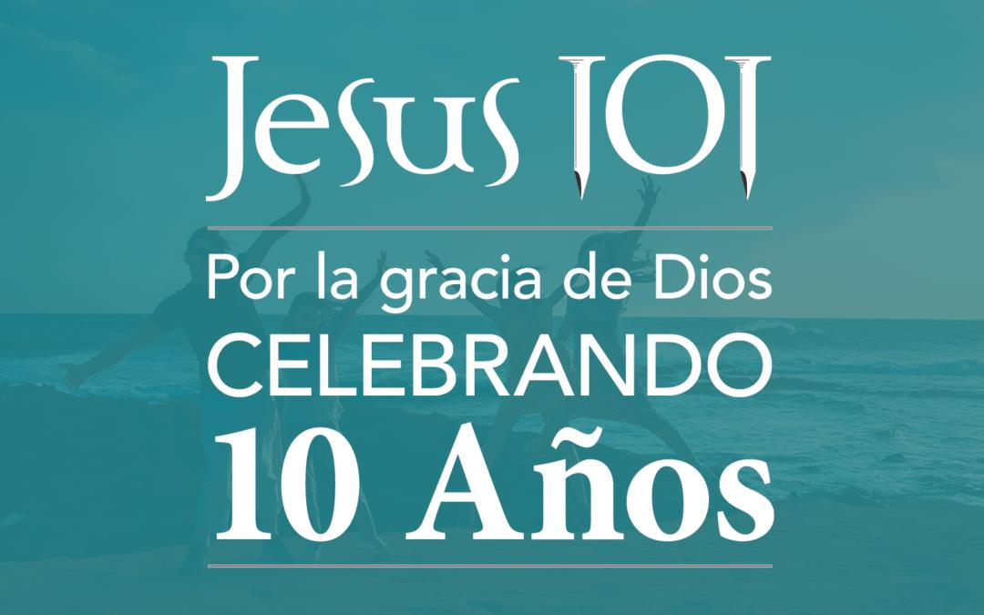 JESUS 101 Está Celebrando 10 Años de Ministerio